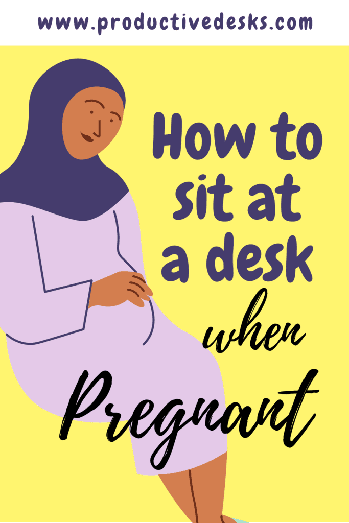 How to Sit Comfortably at A Desk When Pregnant